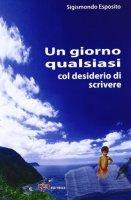 Un giorno qualsiasi col desiderio di scrivere - Esposito Sigismondo