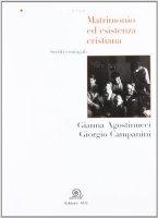 Matrimonio ed esistenza cristiana - Agostinucci Gianna, Campanini Giorgio