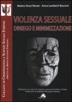 Violenza sessuale. Diniego e minimizzazione - Rossi-Renier Matteo, Lamberti Bocconi Anna