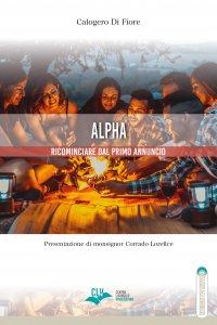 Copertina di 'Alpha. Ricominciare dal primo annuncio'