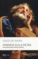 Fondata sulla pietra - Louis De Wohl
