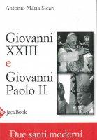 Giovanni XXIII e Giovanni Paolo II - Antonio Maria Sicari