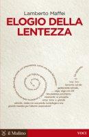 Elogio della lentezza - Lamberto Maffei