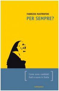 Copertina di 'Per sempre? Come sono cambiati frati e suore in Italia'