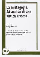 Mistagogia. Attualità di una antica risorsa (La) - Girardi Luigi