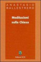 Meditazioni sulla Chiesa - Ballestrero Anastasio A.