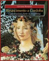 Rinascimento a Cordoba. Conversazioni d'arte in Argentina. Ediz. a colori - Bonanno Giovanni