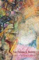 Tra forma e suono. Koman, Roshnyak, Tsarush. Catalogo della mostra (Reggio Emilia, 25 novembre 2017-10 febbraio 2018). Ediz. italiana e russa