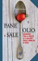 Pane olio & sale. Memorie tra il dolce e il salato dagli anni 60 a oggi - Savarese Patrizia
