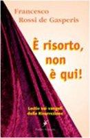 E' risorto non è qui. Lectio sui racconti della Resurrezione - Rossi De Gasperis Francesco