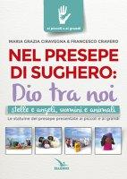 Nel presepe di sughero: Dio tra noi - Ciravegna Maria Grazia, Francesco Cravero