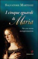I cinque sguardi di Maria - Martinez Salvatore