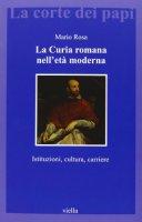 La curia romana nell'età moderna - Mario Rosa