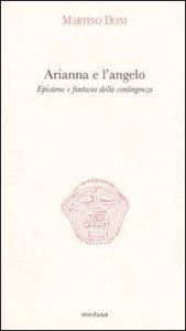 Copertina di 'Arianna e l'angelo. Episteme e fantasia della contingenza'