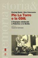 Pio La Torre e la CGIL. L'impegno sindacale a Palermo e in Sicilia - Basile Pierluigi, Paternostro Dino