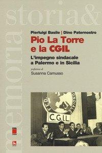 Copertina di 'Pio La Torre e la CGIL. L'impegno sindacale a Palermo e in Sicilia'