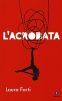 L' acrobata - Forti Laura