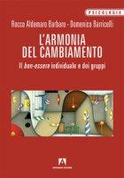 L' armonia del cambiamento. Il ben-essere individuale e dei gruppi - Barricelli Domenico, Aldemaro Barbaro Rocco