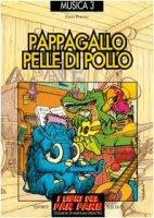 Musica. Vol. 3: Pappagallo pelle di pollo. Le canzoni del menestrello - Ponzio Enzo, Pavesio Vittorio