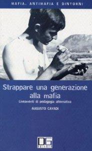 Copertina di 'Strappare una generazione alla mafia. Lineamenti di pedagogia alternativa'