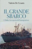 Il grande sbarco. L'Italia e la scoperta dell'immigrazione - De Cesaris Valerio