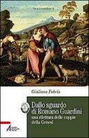 Dallo sguardo di Romano Guardini una rilettura delle coppie della Genesi - Giuliana Fabris