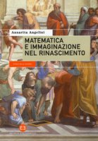 Matematica e immaginazione nel Rinascimento - Angelini Annarita