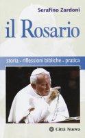 Il rosario. Storia, riflessioni bibliche, pratica - Zardoni Serafino