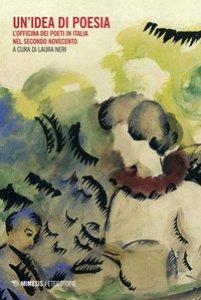 Copertina di 'Un' idea di poesia. L'officina dei poeti in Italia nel secondo Novecento'