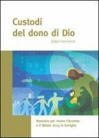 Custodi del dono di Dio (papa Francesco) - Sussidio Natale 2013 di Caritas Italiana su LibreriadelSanto.it