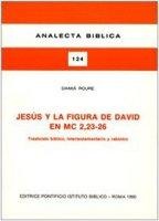 Jesús y la figura de David en Mc. 2, 23-26. Trasfondo biblico, intertestamentario y rabinico - Roure Damià