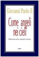 Come angeli nei cieli. Riflessioni sulla verginità cristiana - Giovanni Paolo II
