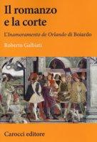 Il romanzo e la corte. L'«Inamoramento de Orlando» di Boiardo - Galbiati Roberto