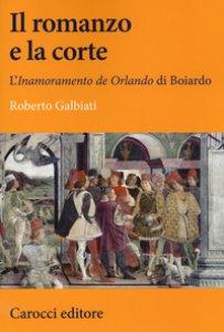Copertina di 'Il romanzo e la corte. L'«Inamoramento de Orlando» di Boiardo'