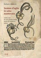 Sentore d'aglio in salsa mantovana. Virtù e usi di una pianta umile, musa di sapienza antica - Ghirardi Raffaele