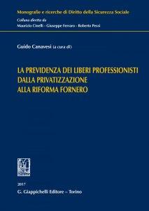 Copertina di 'La previdenza dei liberi professionisti dalla privatizzazione alla riforma Fornero'