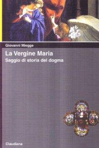 Copertina di 'La vergine Maria. Saggio di storia del dogma'