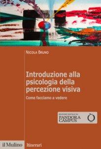 Copertina di 'Introduzione alla psicologia della percezione visiva. Come facciamo a vedere'