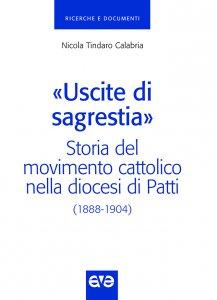 Copertina di '«Uscite di sagrestia». Storia del Movimento Cattolico nella diocesi di Patti (1888-1904)'