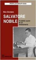 Salvatore Nobile. Il nobile cuore di un missionario - Giordano Nino