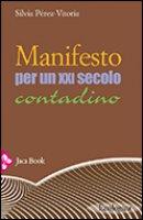 Manifesto per un ventunesimo secolo contadino - Pérez-Vitoria Silvia