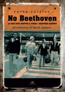 Copertina di 'No Beethoven. La mia vita dentro e fuori i Weather Report'