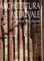 Architettura Medievale. La pietra e la figura - AA. VV.
