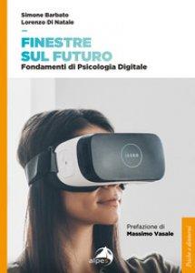 Copertina di 'Finestre sul futuro. Fondamenti di psicologia digitale'