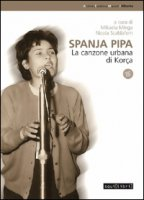 Spanja pipa. La canzone urbana di Korça. Con CD Audio