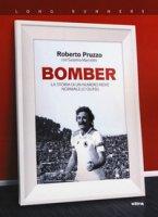 Bomber. La storia di un numero nove normale (o quasi) - Pruzzo Roberto, Marcellini Susanna