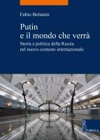 Putin e il mondo che verrà - Fabio Bettanin