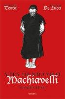 Vita di Niccolò Machiavelli fiorentino - De Luca Marco, Testa Simone