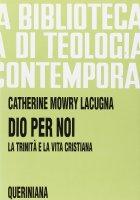 Dio per noi. La Trinità e la vita cristiana (BTC 092) - Mowry Lacugna Catherine