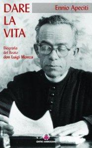 Copertina di 'Dare la vita. Biografia del servo di Dio don Luigi Monza'